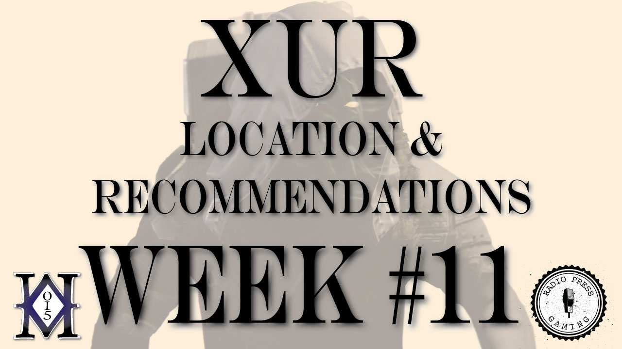 Xur location and recommendations nov 27 2015 radio press gaming