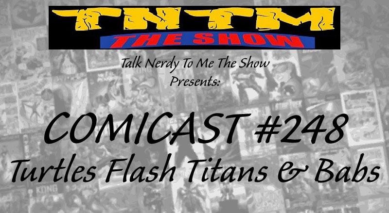 TNTM Comicast #248 Turtles Flash Titans & Babs